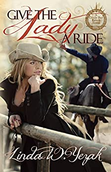 Give the Lady a Ride: Circle Bar Ranch Series by [Yezak, Linda W.]