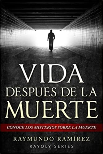 Vida Despues de la Muerte: Conoce los Misterios Sobre la Muerte: Amazon.es: Raymundo Ramirez: Libros