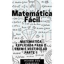 Matemática Fácil: MATEMÁTICA EXPLICADA PARA O ENEM E VESTIBULAR-PARTE I (Enem e Vestibulares Livro 3)