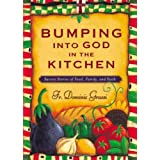 Bumping into God in the Kitchen: Savory Stories of Food, Family, and Faith