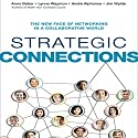 Strategic Connections: The New Face of Networking in a Collaborative World Hörbuch von Anne Baber, Lynne Waymon, Andre Alphonso, Jim Wylde Gesprochen von: Tavia Gilbert
