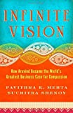 img - for Infinite Vision: How Aravind Became the World's Greatest Business Case for Compassion (Bk Business) by Pavithra K. Mehta (2011-11-07) book / textbook / text book