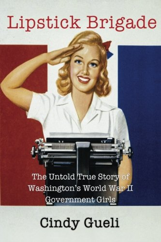 Lipstick Brigade: The Untold True Story of Washington's World War II Government (History Red Lipstick)