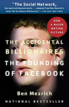 The Accidental Billionaires: The Founding of Facebook: A Tale of Sex, Money, Genius and Betrayal by [Mezrich, Ben]