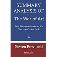 Summary Analysis Of The War of Art: Break Through the Blocks and Win Your Inner Creative Battles By Steven Pressfield