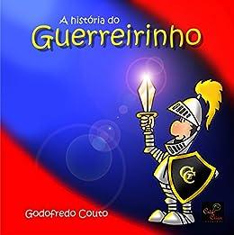 A HISTÓRIA DO GUERREIRINHO por [Couto, Godofredo]