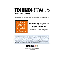 TechnoHTML: Coding for Kids, Grades 6-12, How to Code HTML and CSS, A Step-by-Step Guide to Create a Web Page