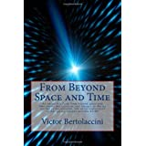 From Beyond Space and Time: An Astounding 21st Century Sci-Fi Classic!by Victor Bertolaccini