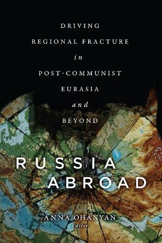 Russia Abroad: Driving Regional Fracture in Post-Communist Eurasia and Beyond