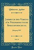 Jahrbuch des Vereins für Niederdeutsche Sprachforschung, Vol. 23: Jahrgang 1897 (Classic Reprint) (German Edition)