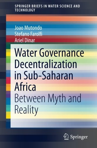 Water Governance Decentralization in Sub-Saharan Africa: Between Myth and Reality (SpringerBriefs in Water Science and Technology) by Springer