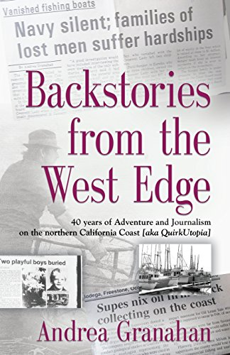 Backstories From The West Edge  40 Years Of Adventures And Journalism On Northern Californias Coast  Aka Quirkutopia