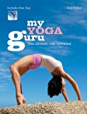 My Yoga Guru: First Class Poses, Postures and Positions for Beginners to the More Advanced