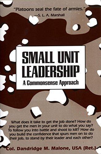 Small Unit Leadership: A Commonsense Approach by Dandridge M. Malone (Small Unit)