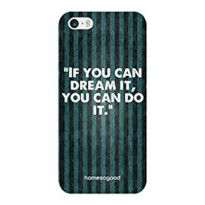 HomeSoGood If You Can Dream You Can Do It Too Quote Multicolor 3D Mobile Case For iPhone 5 / 5S (Back Cover)