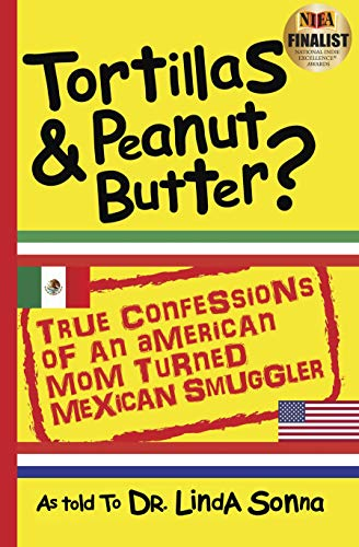 Tortillas & Peanut Butter: True Confessions of an American Mom Turned Mexican Smuggler]()