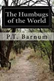 The Humbugs of the World, P. t. Barnum, 1499674589
