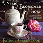 A Sprig of Blossomed Thorn: Wysteria Tearoom Mysteries, Book 2 | Patrice Greenwood