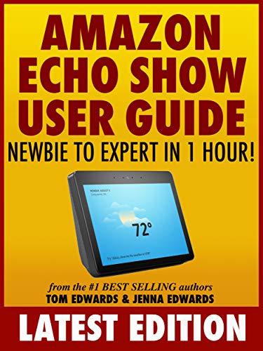 Amazon Echo Show User Guide: Newbie to Expert in 1 Hour! (Echo & Alexa) (Amazon Echo Calendar)