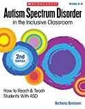 Autism Spectrum Disorder in the Inclusive Classroom, 2nd Edition: How to Reach & Teach Students with ASD