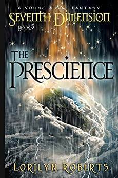 Seventh Dimension - The Prescience: A Young Adult Fantasy (Seventh Dimension Series Book 5) by [Roberts, Lorilyn]