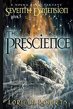 Seventh Dimension - The Prescience: A Young Adult Fantasy (Seventh Dimension Series Book 5)