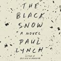The Black Snow: A Novel Audiobook by Paul Lynch Narrated by John Keating