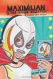 img - for Maximilian & the Bingo Rematch: A Lucha Libre Sequel (Max's Lucha Libre Adventures) book / textbook / text book