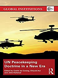 UN Peacekeeping Doctrine in a New Era: Adapting to Stabilisation, Protection and New Threats (Global Institutions)