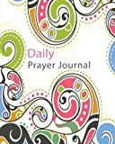 Daily Prayer Journal Book: Keeping a Prayer Journal Notebook Diary for 120 Days. Guide to Pray, Praise, Thanks, Serenity, Lords, Fervent, Prayerful, ... (Modern Calligraphy & Lettering) (Volume 3)