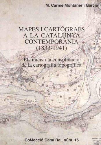 Descargar Libro Mapes I Cartògrafs A La Catalunya Contemporània, 1833-1941: Els Inicis I La Consolidació De La Cartografía Topogràfica M. Carme Montaner