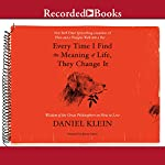 Every Time I Find the Meaning of Life, They Change It: Wisdom of the Great Philosophers on How to Live | Daniel Klein