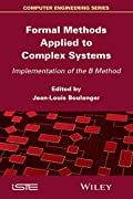 Formal Methods Applied to Industrial Complex Systems: Implementation of the B Method (Computer Engineering (Wiley))