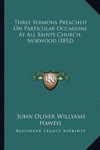 Three Sermons Preached On Particular Occasions At All Saints Church, Norwood (1852) pdf