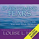 Overcoming Fears: Creating Safety for You and Your World Hörbuch von Louise L. Hay Gesprochen von: Louise L. Hay