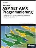 Microsoft ASP.NET AJAX-Programmierung. Eine Einführung in die Programmierung schneller und interaktiver Webanwendungen
