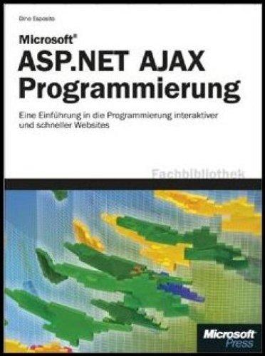 Microsoft ASP.NET AJAX-Programmierung. Eine Einführung in die Programmierung schneller und interaktiver Webanwendungen Gebundenes Buch – 10. September 2007 Dino: Esposito 3866454244 Programmiersprachen ASP.NET (EDV)