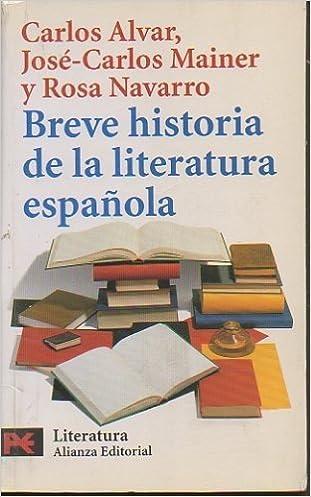 BREVE HISTORIA DE LA LITERATURA ESPAÑOLA.: Amazon.es: ALVAR, Carlos. MAINER, José Carlos. NAVARRO, Rosa.: Libros