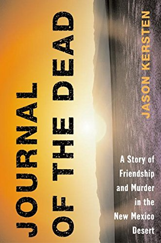 Journal of the Dead: A Story of Friendship and Murder in the New Mexico Desert pdf epub