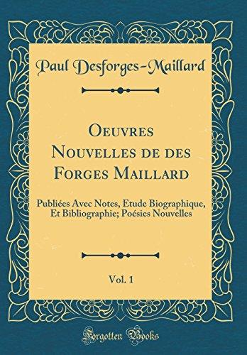 Oeuvres Nouvelles De Des Forges Maillard, Vol. 1: Publiees Avec Notes, Etude Biographique, Et Bibliographie; Poesies Nouvelles Classic Reprint French Edition