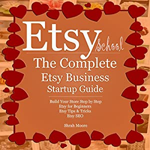 Etsy School: The Complete Etsy Business Startup Guide Audiobook