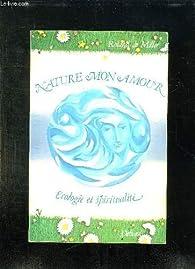 Nature mon amour : Écologie et spiritualité  par Roland de Miller