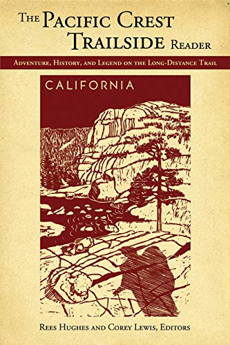 The Pacific Crest Trailside Reader, California: Adventure, History, and Legend on the Long-Distance Trail (Best Long Distance Hikes In The World)