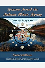 Seasons Around the Medicine Wheel: Spring (Coloring Journals for Healthy Living) Paperback