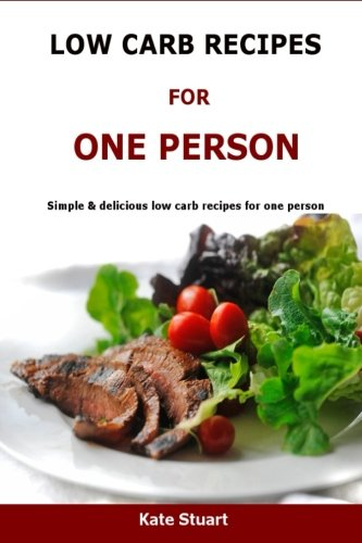 Low Carb Recipes For One Person: Simple & delicious low carb recipes for one person