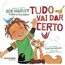 """Tudo Vai Dar Certo: Baseado na Canção de Bob Marley """"Three Little Birds"""""""