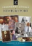 Legendary Locals of Newburyport, Kathleen M. Downey, 1467101427