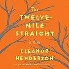 The Twelve-Mile Straight: A Novel Hörbuch von Eleanor Henderson Gesprochen von: Allyson Johnson