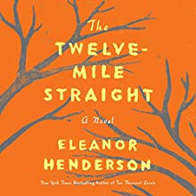 The Twelve-Mile Straight: A Novel Audiobook by Eleanor Henderson Narrated by Allyson Johnson