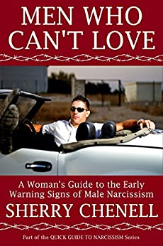 MEN WHO CAN'T LOVE: A Woman's Guide to the Early Warning Signs of Male Narcissism (Quick Guide to Narcissism Book 1) by [Chenell, Sherry]